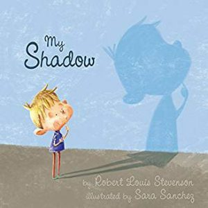 My Shadow Robert Louis Stevenson Sara Sanchez